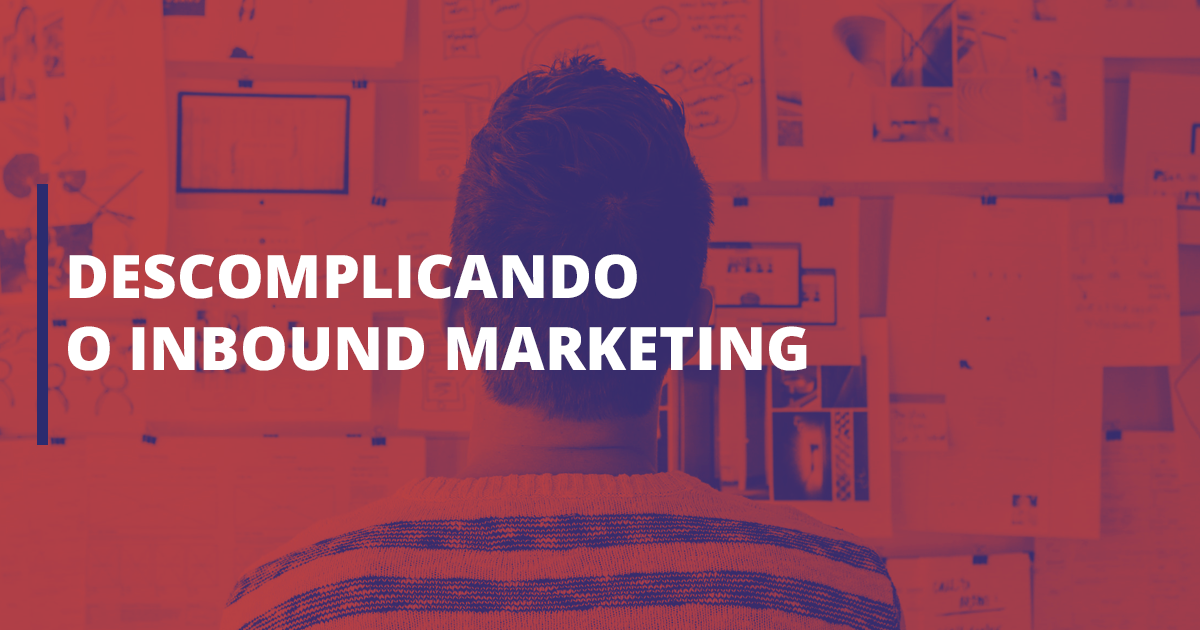 Descomplicando o Inbound Marketing