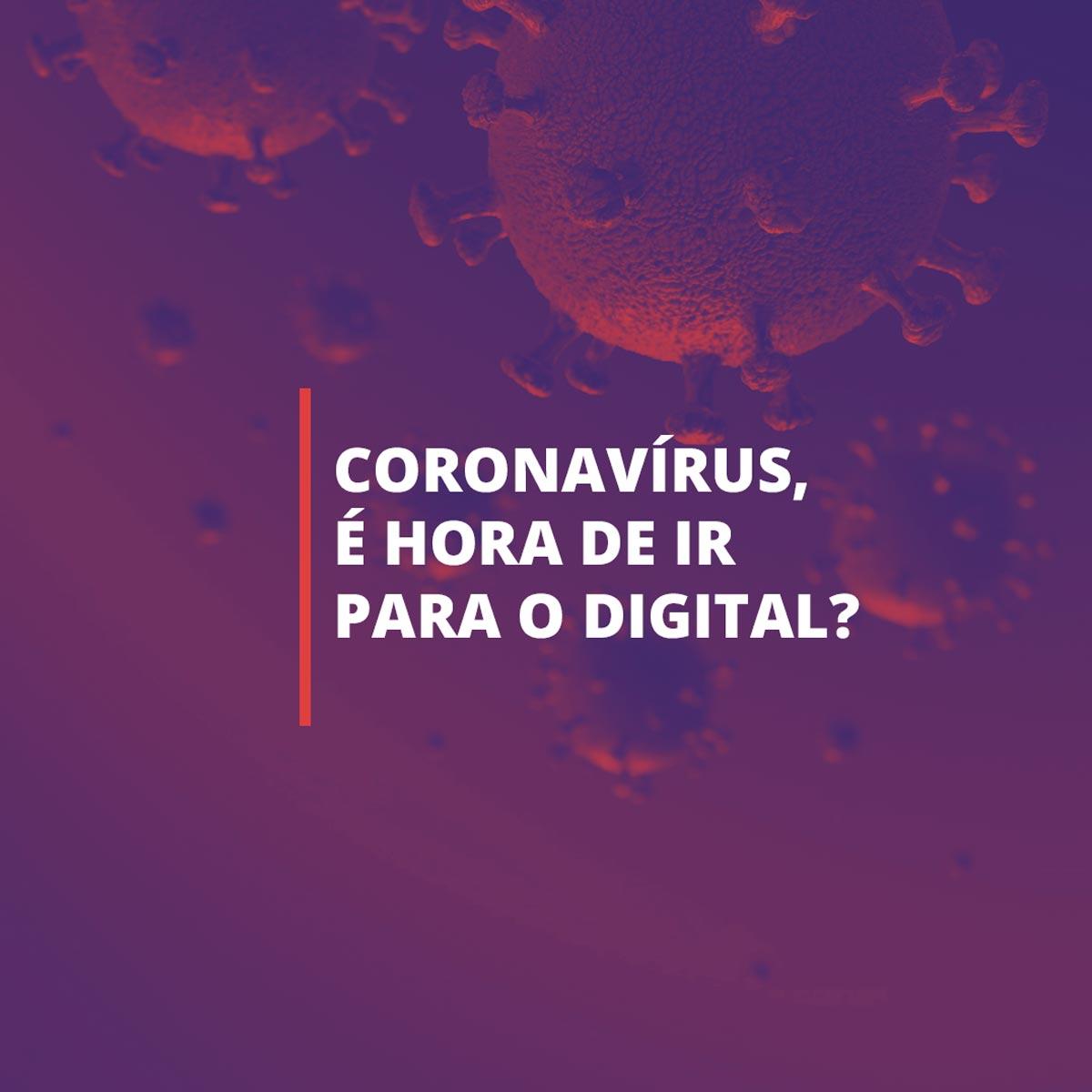 Coronavírus, é hora de ir para o digital?