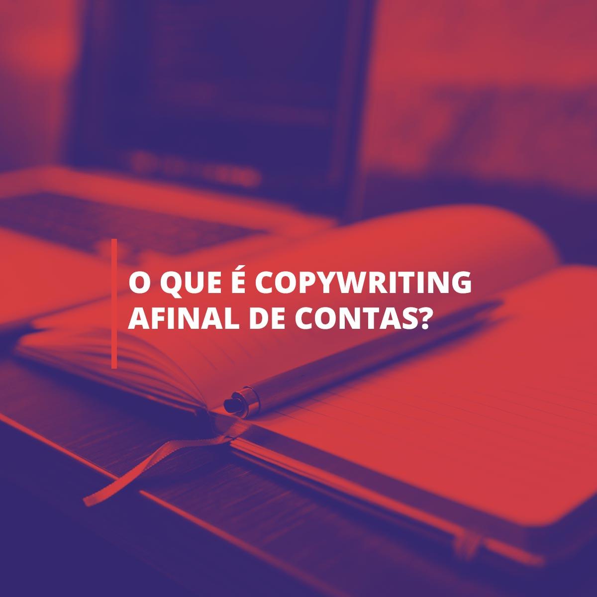 O que é Copywriting afinal de contas?