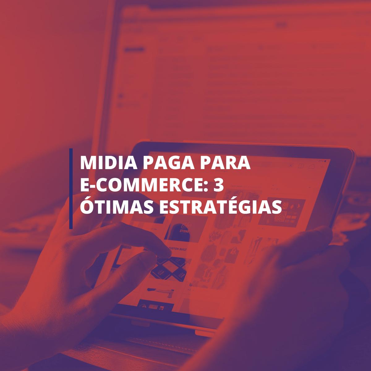 Mídia paga para e-commerce: 3 ótimas estratégias