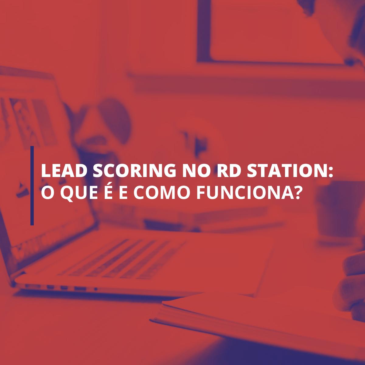 Lead scoring no RD Station: o que é e como funciona?