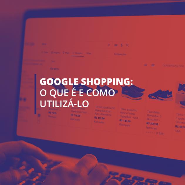 Google Shopping: o que é e como utilizá-lo