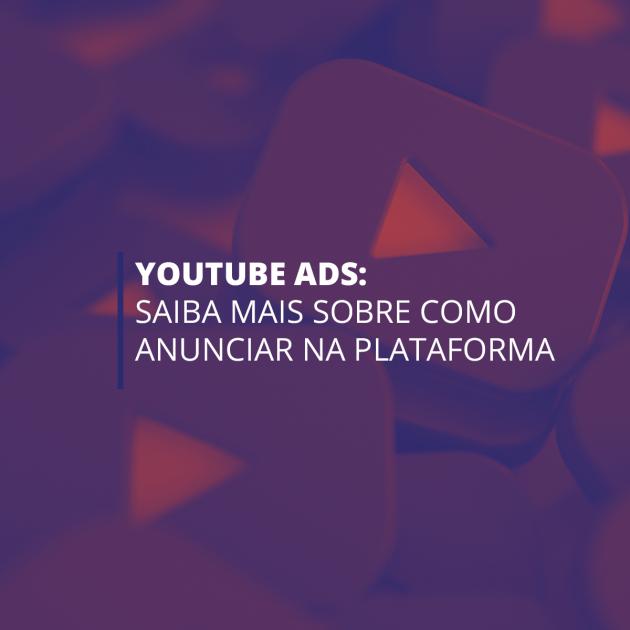 Youtube Ads: saiba mais sobre como anunciar na plataforma