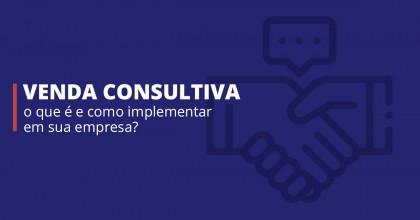 Venda-consultiva-o-que-e-e-como-implementar-em-sua-empresa
